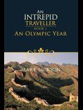 An Intrepid Traveller: An Olympic Year