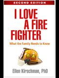I Love a Fire Fighter, Second Edition: What the Family Needs to Know