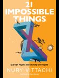 21 Impossible Things: Quantum Physics and Relativity for Everyone