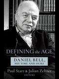 Defining the Age: Daniel Bell, His Time and Ours