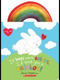 If Hugs Were Colors, I'd Send You a Rainbow!