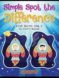 Simple Spot the Difference for Boys Only Activity Book