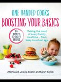 One Handed Cooks: Boosting Your Basics: Making the Most of Every Family Mealtime - From Baby to School Age