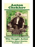 Anton Chekhov - The Tragic Actor & Other Short Stories (Volume 10): Short story compilations from arguably the greatest short story writer ever.