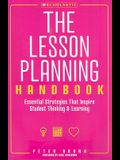 The the Lesson Planning Handbook: Essential Strategies That Inspire Student Thinking and Learning