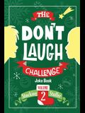 The Don't Laugh Challenge - Stocking Stuffer Edition Vol. 2: The LOL Joke Book Contest for Boys and Girls Ages 6, 7, 8, 9, 10, and 11 Years Old - A St