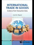 International Trade in Goods: Evidence from Transaction Data