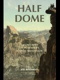 Half Dome: The History of Yosemite's Iconic Mountain