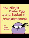 The Ninja Easter Egg and the Basket of Awesomeness