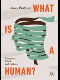 What Is a Human?: Language, Mind, and Culture