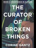 The Curator of Broken Things Book 3: Resistance in Algiers