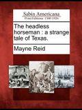 The Headless Horseman: A Strange Tale of Texas.