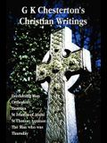 G K Chesterton's Christian Writings (Unabridged): Everlasting Man, Orthodoxy, Heretics, St Francis of Assisi, St. Thomas Aquinas and the Man Who Was T