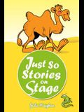 Just So Stories On Stage: A collection of plays based on Rudyard Kipling's Just So Stories