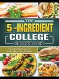 The Ultimate 5-Ingredient College Cookbook: Healthy, Fast & Fresh Recipes for Beginners College Students