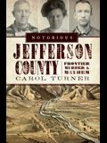 Notorious Jefferson County: Frontier Murder & Mayhem