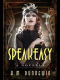 Speakeasy: A Novella