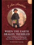 When the Earth Dragon Trembled: A Story of Chinatown During the San Francisco Earthquake and Fire