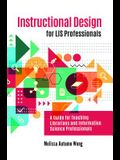Instructional Design for Lis Professionals: A Guide for Teaching Librarians and Information Science Professionals