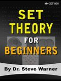 Set Theory for Beginners: A Rigorous Introduction to Sets, Relations, Partitions, Functions, Induction, Ordinals, Cardinals, Martin's Axiom, and