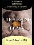 The Second Brain: The Scientific Basis of Gut Instinctand a Groundbreaking New Understanding of Nervous Disorders of the Stomach and Int