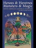 Heroes and Heroines, Monsters and Magic: Native American Legends and Folktales