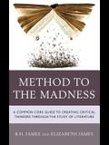 Method to the Madness: A Common Core Guide to Creating Critical Thinkers Through the Study of Literature