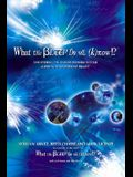 What the Bleep Do We Know!?TM: Discovering the Endless Possibilities for Altering Your Everyday Reality