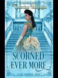 Scorned Ever More: A Lady Forsaken, Book Three