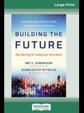 Building the Future: Big Teaming for Audacious Innovation (16pt Large Print Edition)