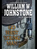 Go West, Young Man: A Riveting Western Novel of the American Frontier