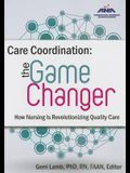 Care Coordination: The Game Changer--How Nursing Is Revolutionizing Quality Care