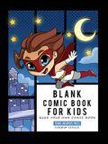 Blank Comic Book for Kids: Super Hero Notebook, Make Your Own Comic Book, Draw Your Own Comics
