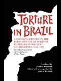 Torture in Brazil: A Shocking Report on the Pervasive Use of Torture by Brazilian Military Governments, 1964-1979, Secretly Prepared by t