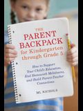 The Parent Backpack for Kindergarten Through Grade 5: How to Support Your Child's Education, End Homework Meltdowns, and Build Parent-Teacher Connecti