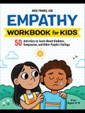 The Empathy Workbook for Kids: 50 Activities to Learn about Kindness, Compassion, and Other People's Feelings