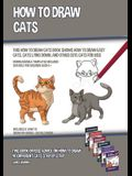 How to Draw Cats (This How to Draw Cats Book Shows How to Draw Easy Cats, Cats Lying Down, and Other Cute Cats for Kids): This book offers advice on h