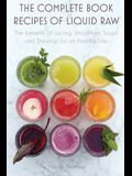 The Complete Book Recipes of Liquid Raw: The benefits of Juicing, Smoothies, Soups and Dressings for an Healthy Life