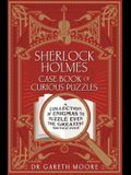 Sherlock Holmes Case-Book of Curious Puzzles: A Collection of Enigmas to Puzzle Even the Greatest Detective