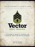Vector Basic Training: A Systematic Creative Process for Building Precision Vector Artwork [With DVD ROM]