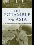 The Scramble for Asia: U.S. Military Power in the Aftermath of the Pacific War