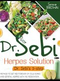 Dr. Sebi Herpes Solution: The 3-Step Method to Get Rid Forever of Cold Sores and Genital Herpes