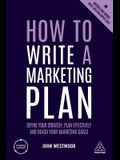 How to Write a Marketing Plan: Define Your Strategy, Plan Effectively and Reach Your Marketing Goals