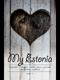 My Estonia: Passport Forgery, Meat Jelly Eaters, and Other Stories