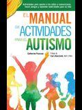 El Manual de Actividades para el Autismo: Actividades para ayudar a los niños a comunicarse, hacer amigos y aprender habilidades para la vida