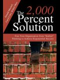 The 2,000 Percent Solution: Free Your Organization from Stalled Thinking to Achieve Exponential Success