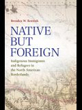 Native But Foreign: Indigenous Immigrants and Refugees in the North American Borderlands