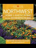Northwest Home Landscaping: Including Western British Columbia