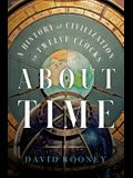 About Time: A History of Civilization in Twelve Clocks