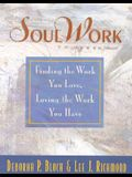 Soul Work: Finding the Work You Love, Loving the Work You Have